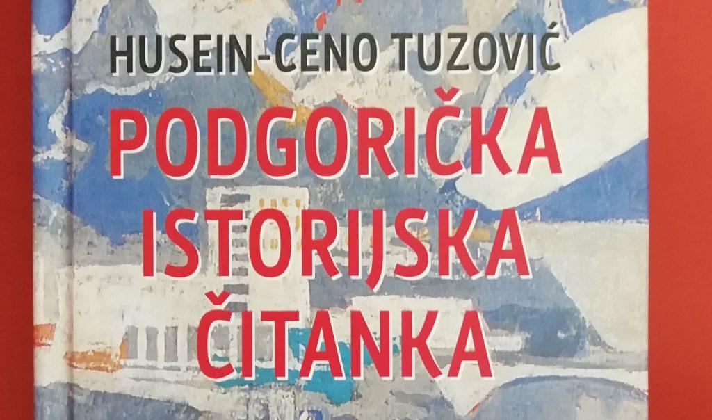 PODGORIČKA ISTORIJSKA ČITANKA Huseina-Cena Tuzovića